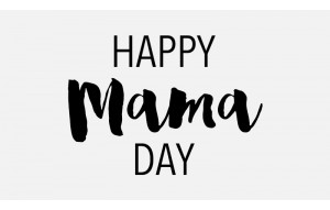 Happy Mama Day